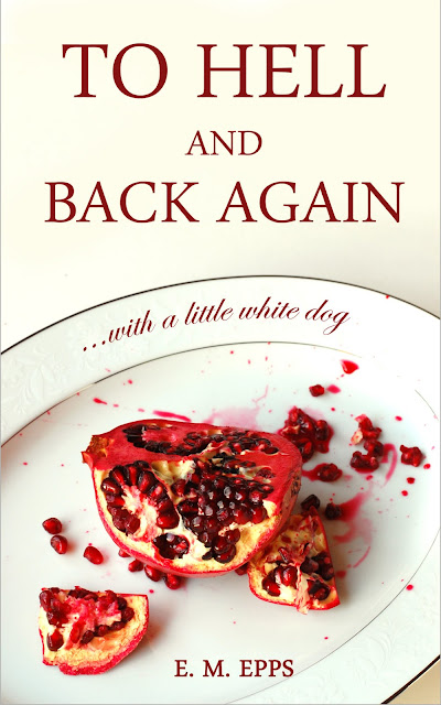 """To Hell and Back Again...With a Little White Dog,"" fantasy novella by E. M. Epps"