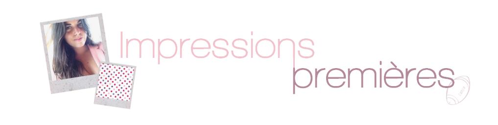 Impressions premières : blog mode, beauté, perso à Bordeaux