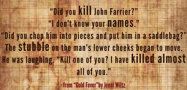 """Did you kill John Farrier?"" / ""I don't know your names."" / ""Did you chop him into pieces and put him in a saddlebag?"" / The stubble on the man's lower cheeks began to move. He was laughing. ""Kill one of you? I have killed almost all of you."""