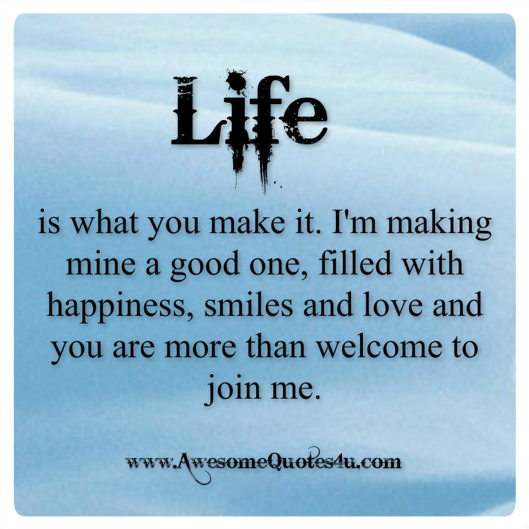 Awesome quotes life is what you make it