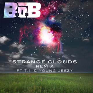 B.o.B – Strange Clouds (Remix) Lyrics | Letras | Lirik | Tekst | Text | Testo | Paroles - Source: musicjuzz.blogspot.com