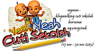 http://ayuinsyirah.blogspot.com/2013/11/segmen-blogwalking-cuti-sekolah-bersama.html