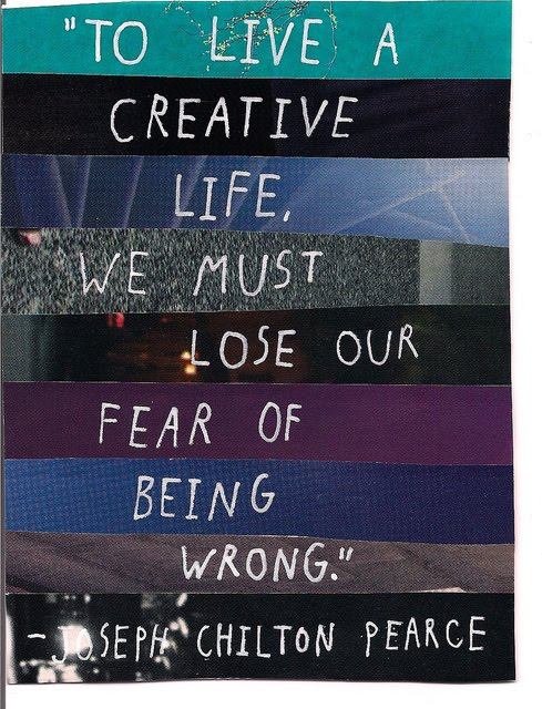 To Live A Creative Life, We Must Lose Our Fear Of Being Wrong - Joseph Chilton Pearce
