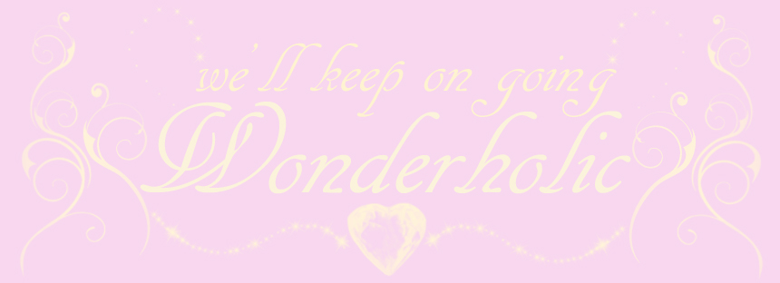 We'll keep on going WONDERHOLIC!!