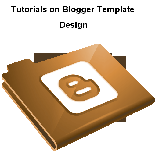 Tutorials on Blogger Template Design