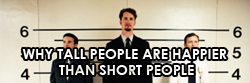 TALL PEOPLE ARE HAPPIER THAN SHORTER?