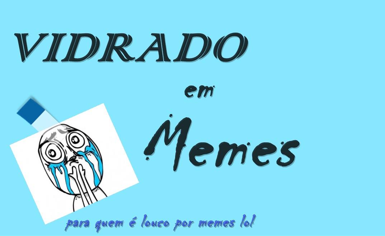 Vidrado em Memes
