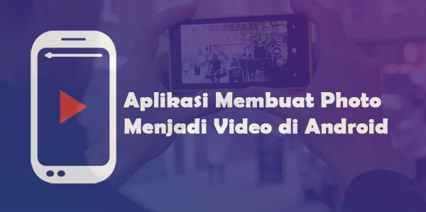 2 Aplikasi Terbaik Membuat Photo Menjadi Video di Android