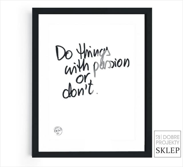 http://www.dobreprojekty-sklep.com/grafiki-napisy/124-do-things-with-passion-or-dont.html