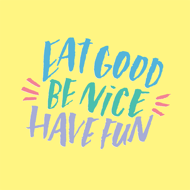 eat good, be nice, have fun - quote