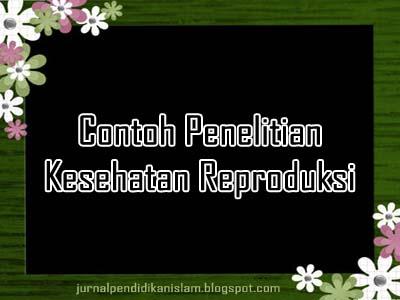 Contoh Penelitian Kesehatan Reproduksi