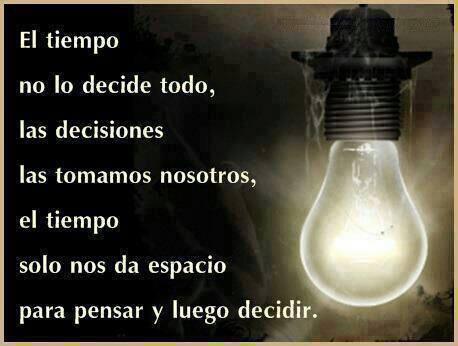 tiempo, decisiones, pensar, decidir, frases