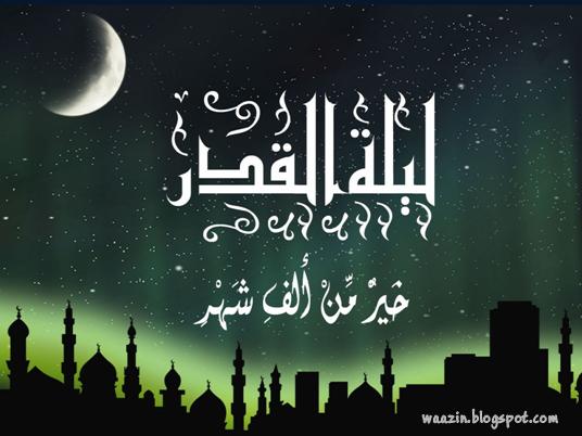 Lailatul Qadar – Malam Ramadhan Yang Dinanti Oleh Mukmin