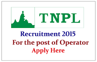 Tamil Nadu Newsprint and Papers Limited Hiring for the post of Operator 2015