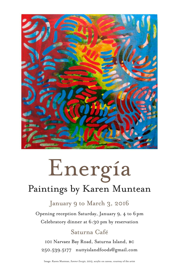 Energia, new paintings by Karen Muntean. Shown at the Saturna Café from January 9 to March 3rd, 2016