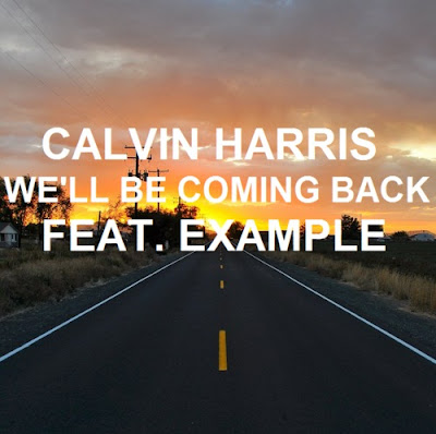 Calvin Harris - We'll Be Coming Back (feat. Example