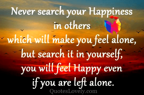 Never search your happiness in others