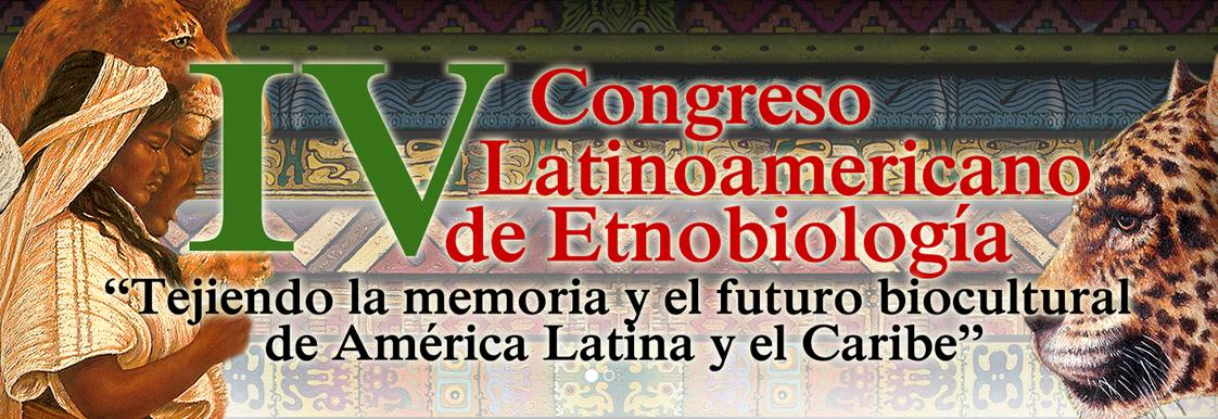 IV Congreso Latinoamericano de Etnobiología: Tejiendo la memoria y el futuro biocultural de América