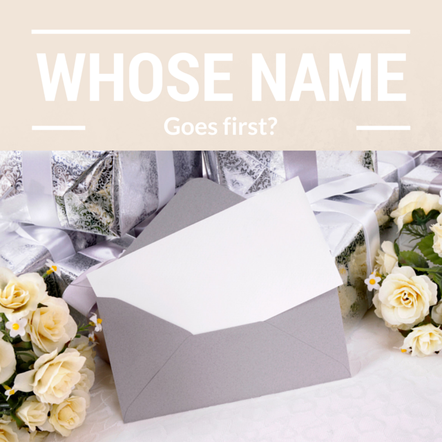 i often get asked on the wedding invitation whose name goes first - Whose Name Goes First On Wedding Invitation