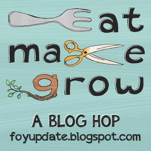 Eat Make Grow Blog Hop - www.FoyUpdate.blogspot.com