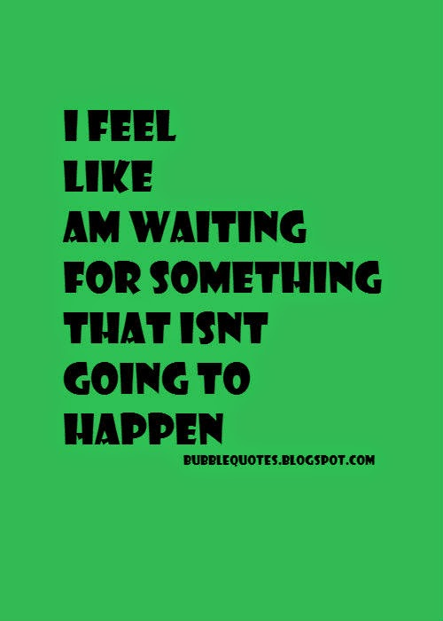 """Waiting for something, that isn't going to happen image quote."""