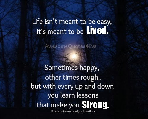 Awesome quotes life isn t meant to be easy it s meant to be lived