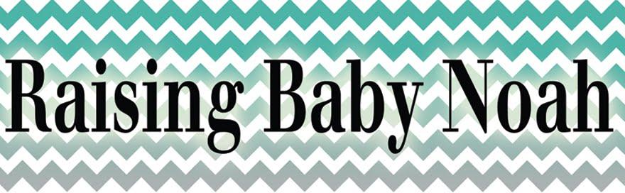 Raising Baby Noah