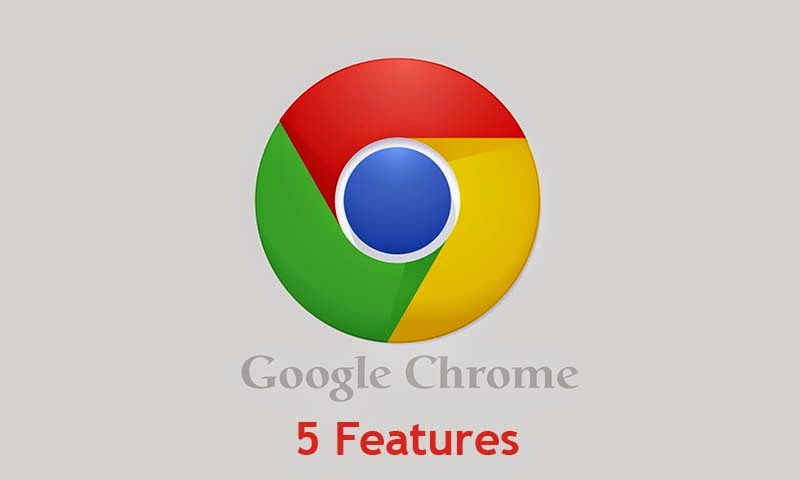 5 Google Chrome Features