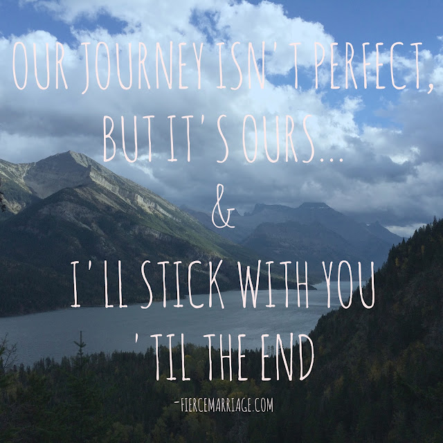 Our Journey Isn't Perfect, but it's ours and I'll stick with you 'til the end quote