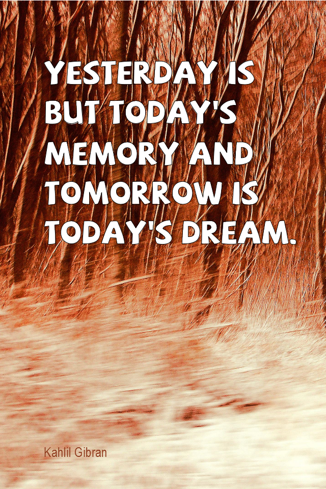 visual quote - image quotation for MINDFULNESS - Yesterday is but today's memory and tomorrow is today's dream. - Kahlil Gibran