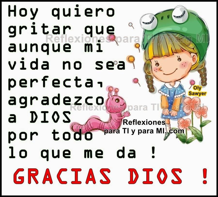 Hoy quiero gritar que aunque mi vida no sea perfecta, agradezco a DIOS por todo lo que me da !  GRACIAS DIOS !