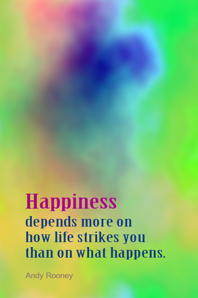 visual quote - image quotation for HAPPINESS - Happiness depends more on how life strikes you than on what happens. - Andy Rooney