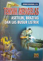 toko buku rahma: buku TEKNIK MENGELAS ASETLIN, BRAZING DAN LAS BUSUR LISTRIK, pengarang maman suratman, penerbit sinar grafika