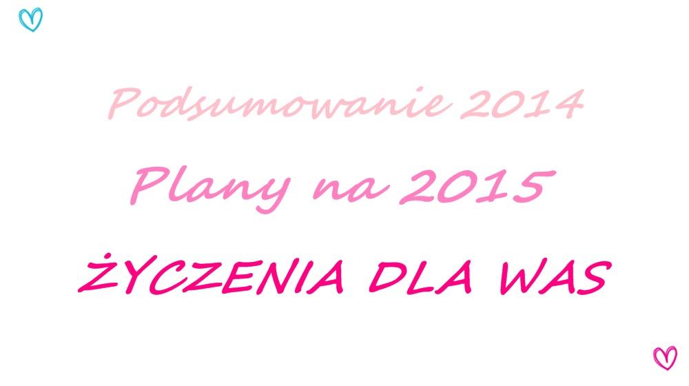 Rok 2014 prywatnie, moje plany na 2015 i dłuuugie życzenia.
