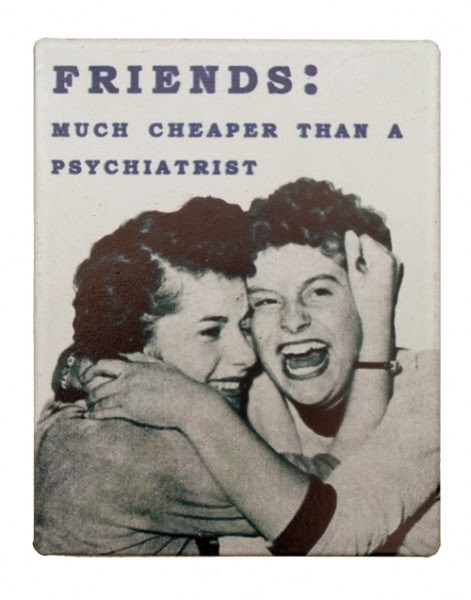 Retrotrace wisdom Friends are much cheaper than a therapist