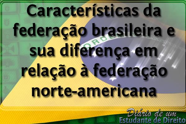 Características da federação brasileira e sua diferença em relação à federação norte-americana