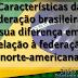 Características da federação brasileira