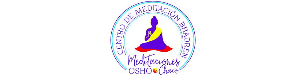Meditaciones Osho Chaco