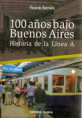 100 años bajo Buenos Aires - Historia de la Linea A
