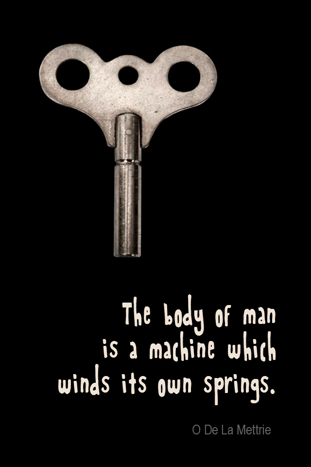 visual quote - image quotation for MOTIVATION - The body of man is a machine which winds its own springs. - O De La Mettrie