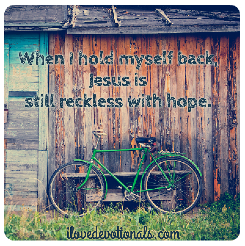 Jesus is reckless with hope