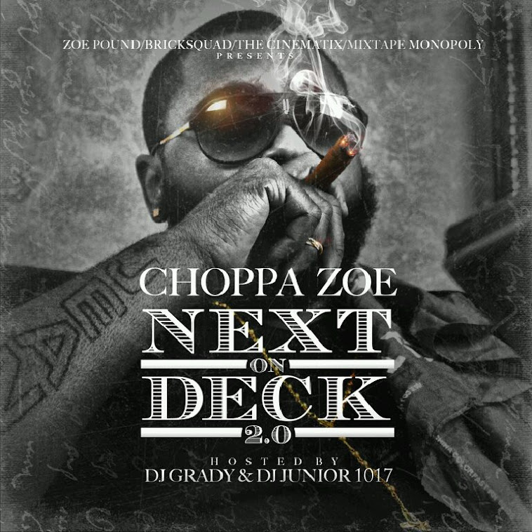 Choppa Zoe - Next On Deck 2.0 (The Mixtape) Hosted by DJ Grady & DJ Junior1017