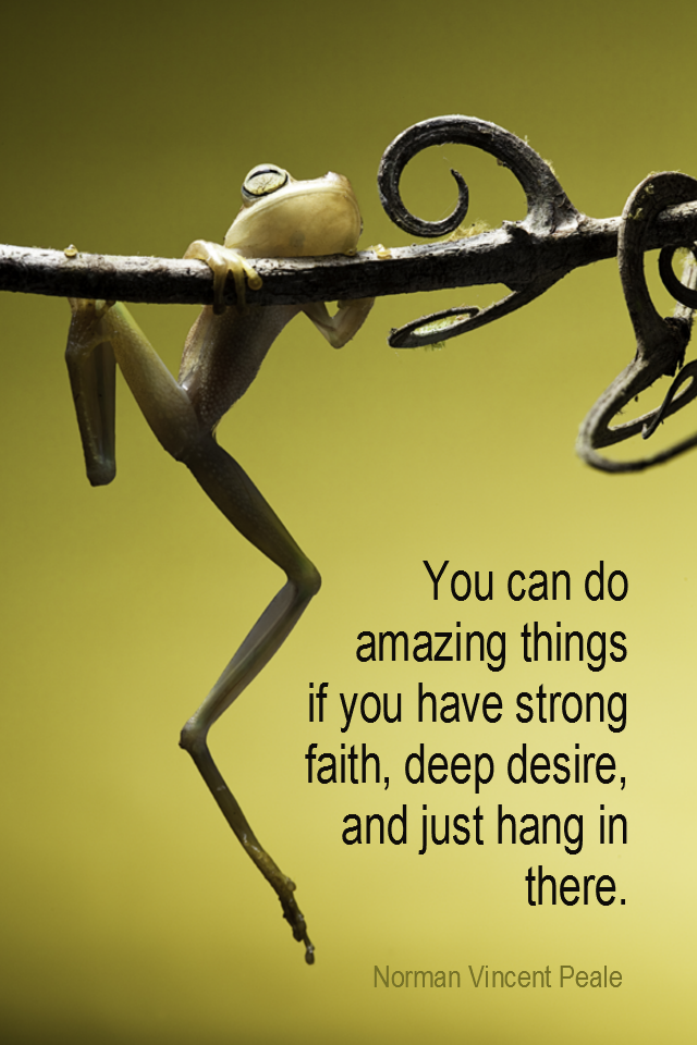visual quote - image quotation POTENTIAL - You can do amazing things if you have strong faith, deep desire, and just hang in there. - Norman Vincent Peale