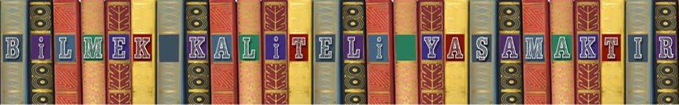 ! Bilmek kaliteli yaşamaktır / Kitap Blogu / Kitap Okumak / Genel Kültür