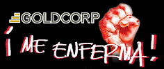 GOLDCORP ¡ME ENFERMA!