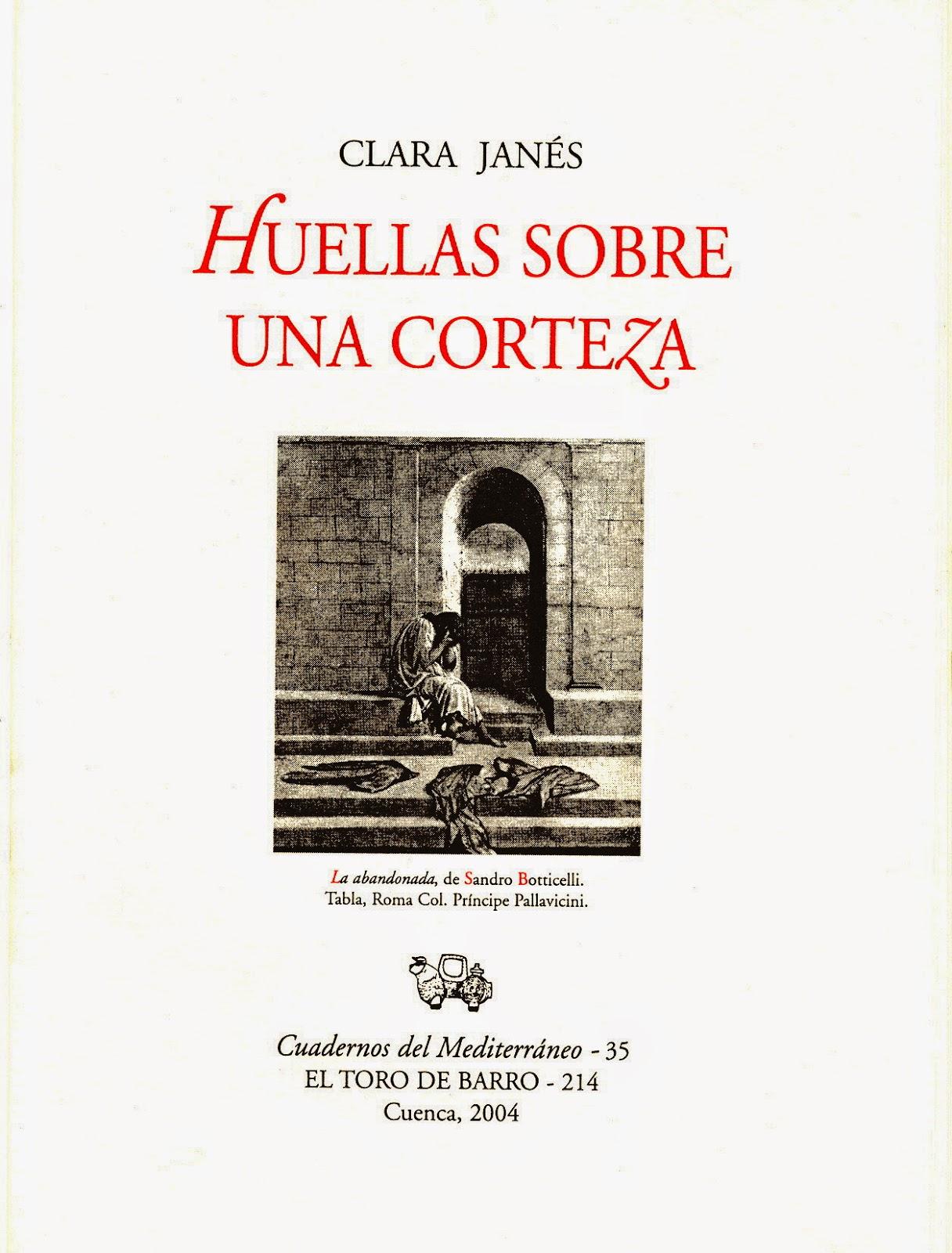 """Clara Janés, """"Huellas sobre una corteza"""". Col «Cuadernos del Mediterráneo»,. Carlos Morales Ed. Ed. El Toro de Barro, Tarancón de Cuenca 2004."""