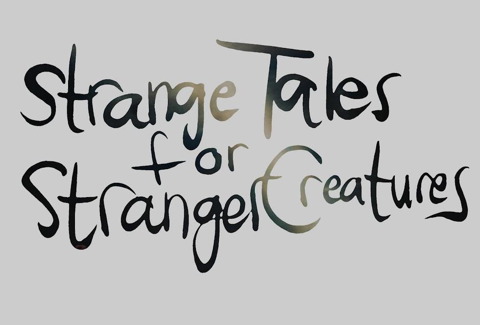 Strange Tales for Stranger Creatures