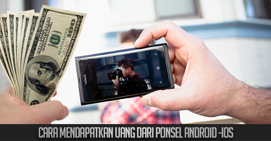 Cara Mendapatkan Uang dari Ponsel Android dan iOS