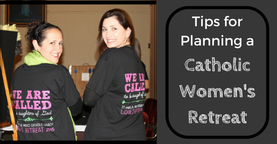Tips for Planning a Catholic Women's Retreat