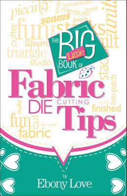 The Big Little Book of Fabric Die Cutting Tips by Ebony Love